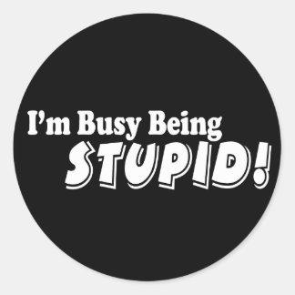 ¡Estoy ocupado el ser estúpido! Pegatina Redonda
