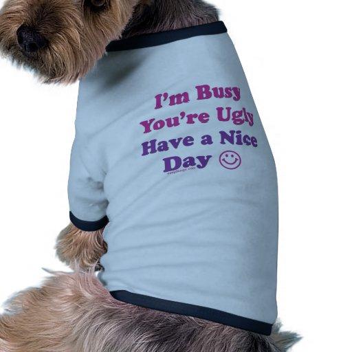 Estoy ocupado usted soy feo tengo Niza un día Camiseta Con Mangas Para Perro