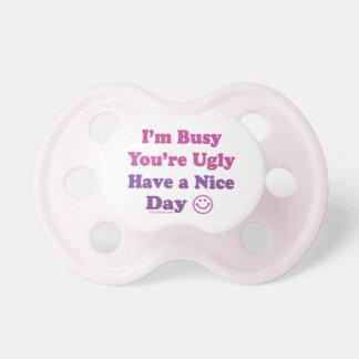 Estoy ocupado usted soy feo tengo Niza un día Chupete De Bebé