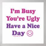 Estoy ocupado usted soy feo tengo Niza un día Posters