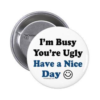 Estoy ocupado usted soy feo tengo Niza un día Pin Redondo De 2 Pulgadas