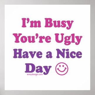 Estoy ocupado usted soy feo tengo Niza un día Póster