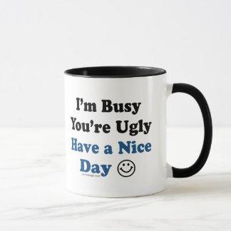 Estoy ocupado usted soy feo tengo Niza un día Taza