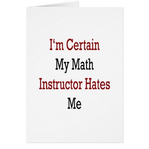 Estoy seguro que mi instructor de la matemáticas m tarjetas