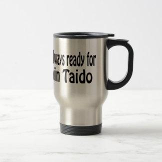 Estoy siempre listo para Shin Taido Taza De Café