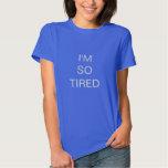 Estoy tan cansado - camiseta playera