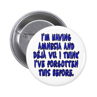 Estoy teniendo la amnesia y deja vu… pin redondo de 2 pulgadas