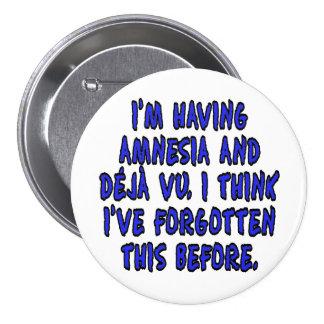 Estoy teniendo la amnesia y deja vu… pin redondo de 3 pulgadas
