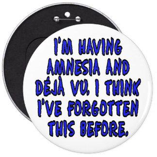 Estoy teniendo la amnesia y deja vu… pin redondo de 6 pulgadas