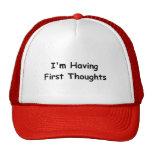 Estoy teniendo primeros pensamientos gorras