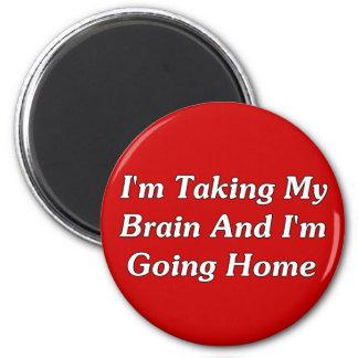 Estoy tomando mi cerebro y estoy yendo a casa imán redondo 5 cm