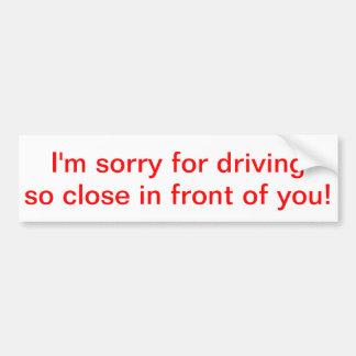 ¡Estoy triste para conducir así que cercano delant Pegatina Para Auto