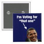 """Estoy votando por """"ese un"""" botón de Obama Pins"""