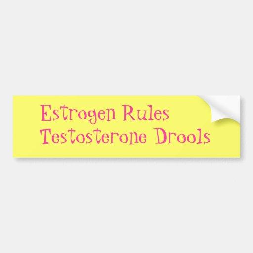 Estrogen Rules       Testosterone Drools Bumper Sticker