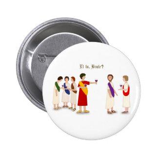 """""""Et tu, Brute?"""" Julius Caesar Pinback Buttons"""