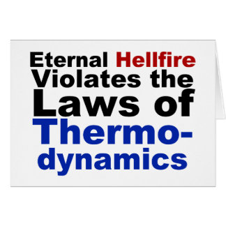 Eternal Hellfire Violates Thermodynamics Greeting Card