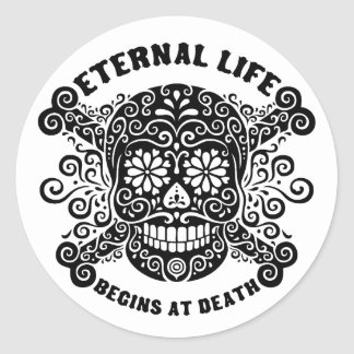 Eternal Life Begins at Death Classic Round Sticker