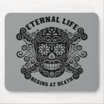 Eternal Life Begins at Death Mouse Pad