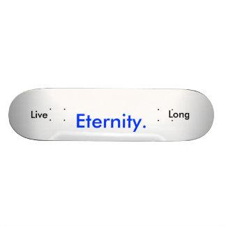 Eternity., Live, Long Skateboard Deck