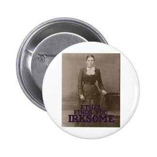 Ethel finds you irksome pinback buttons