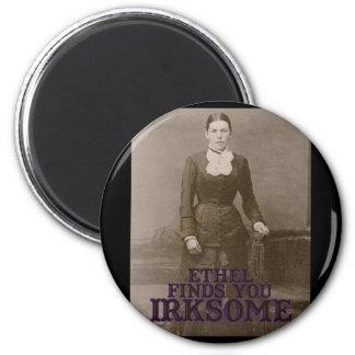 Ethel finds you irksome magnet