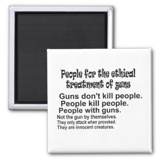 Ethical Treatment of Guns Square Magnet
