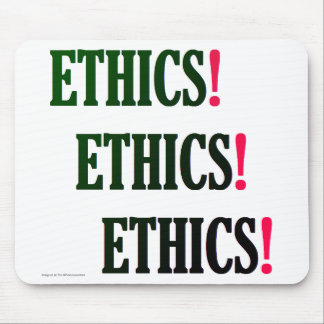 """Ethics! Ethics! Ethics!"" Mouse Pad"