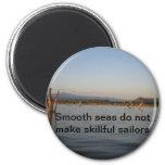 Ethiopian Proverb Magnet - Smooth seas