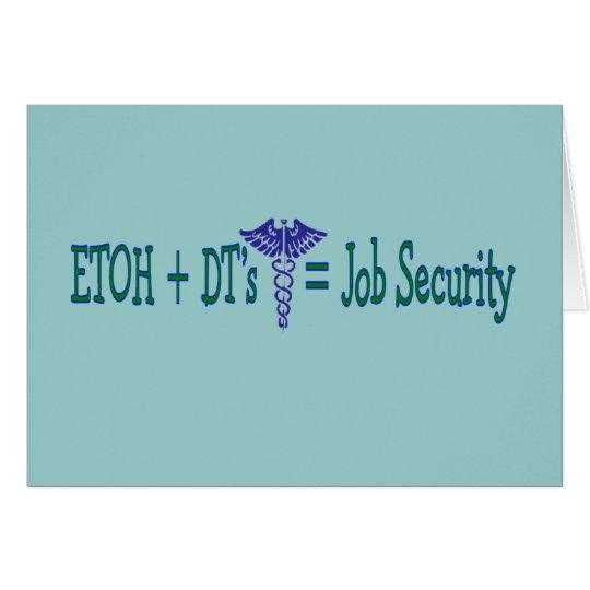 ETOH Job Security--Funny Nurse Gifts Card