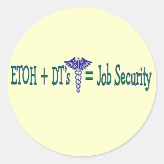ETOH Job Security--Funny Nurse Gifts Classic Round Sticker