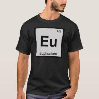 Eu - Euphonium Music Chemistry Periodic Table T-shirt at Zazzle