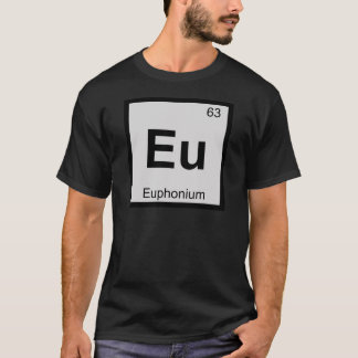 Eu - Euphonium Music Chemistry Periodic Table T-Shirt