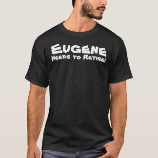 Eugene Needs to Retire T-Shirt