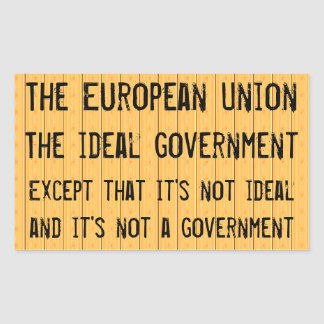 European Union is not ideal government Rectangular Sticker