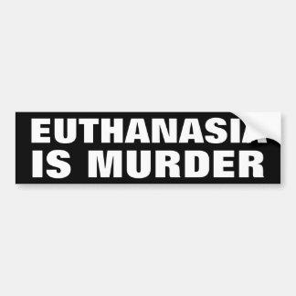 Euthanasia is Murder Car Bumper Sticker