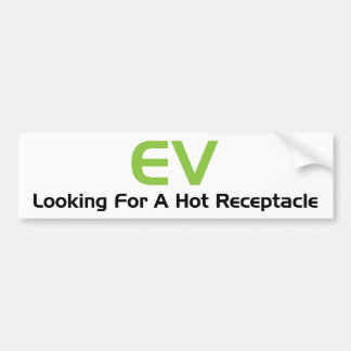 EV Looking For A Hot Receptacle Bumper Stickers
