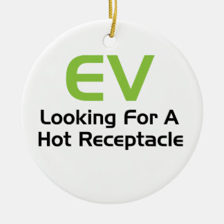 EV Looking For A Hot Receptacle Ceramic Ornament