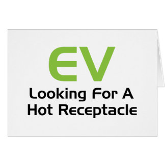 EV Looking For A Hot Receptacle Greeting Card