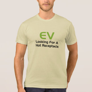 EV Looking For A Hot Receptacle Tshirt
