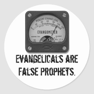 Evangelicals are False Prophets Classic Round Sticker
