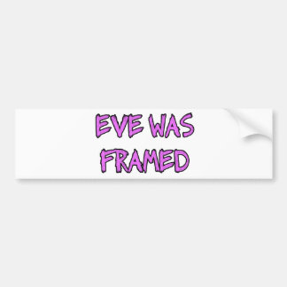 Eve was FRAMED Car Bumper Sticker