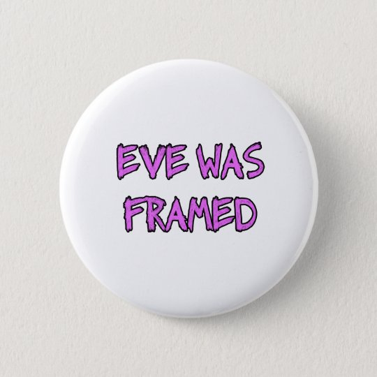 Eve was FRAMED Pinback Button