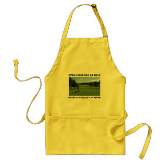 Even A Bad Day At Golf Beats A Good Day At Work Adult Apron