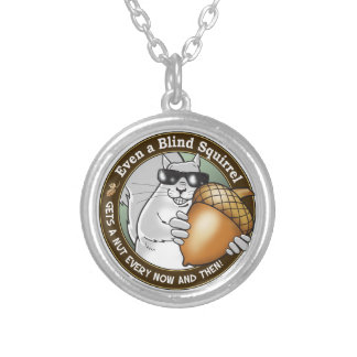 Even a Blind Squirrel gets a nut every now & then Round Pendant Necklace