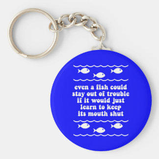 Even a fish could stay out of trouble keychain