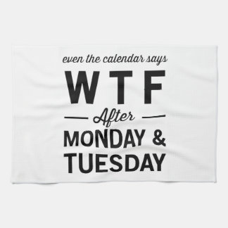 Even After Monday Tuesday The Calendar Says WTF Towel