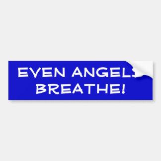 EVEN ANGELES BREATHE! BUMPER STICKER
