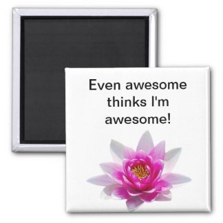 Even awesome thinks I'm awesome 2 Inch Square Magnet