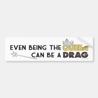 Even Being the Queen Bumper Sticker