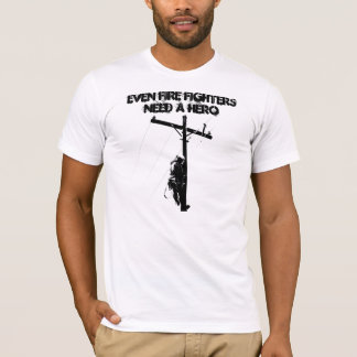 Even Fire Fighters need a Hero T-Shirt